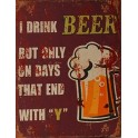 Plaque métal : Beers only the Y days, H 33 cm